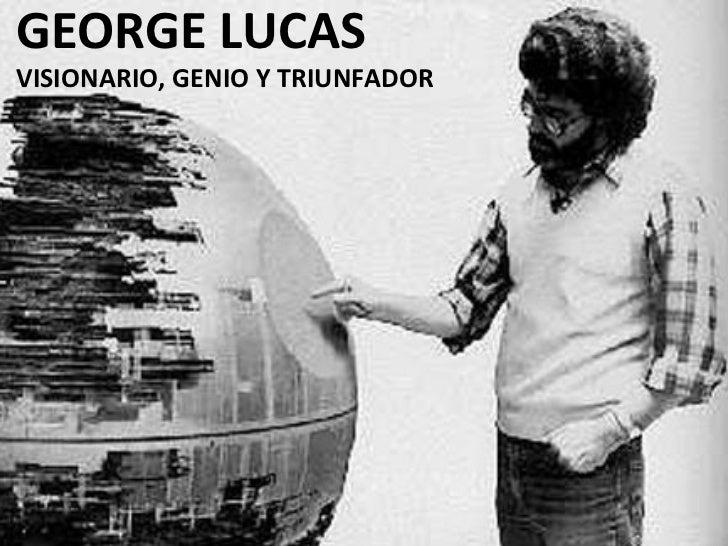 GEORGE LUCAS VISIONARIO, GENIO Y TRIUNFADOR