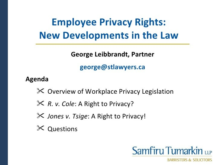 Employee Privacy Rights:   New Developments in the Law             George Leibbrandt, Partner                george@stlawy...