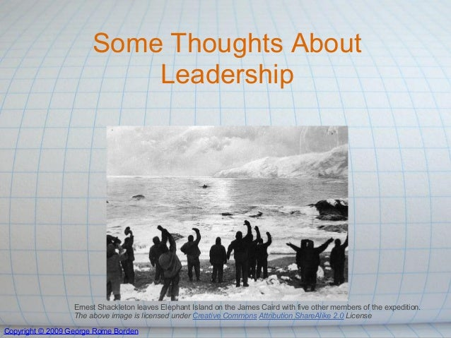 Some Thoughts About                           Leadership                  Ernest Shackleton leaves Elephant Island on the ...