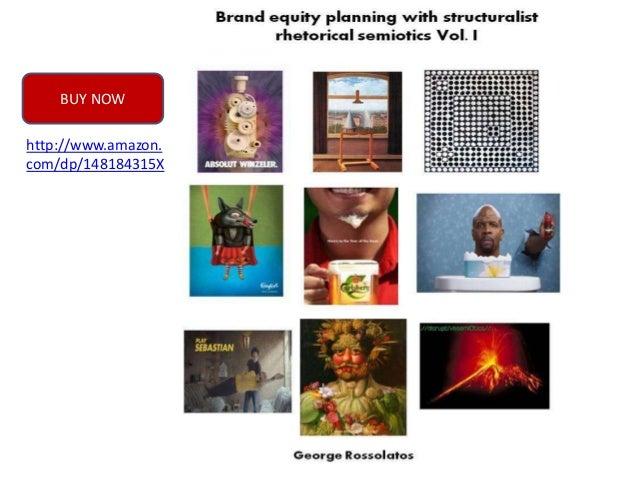 Brand equity planning with structuralist rhetorical semiotics vol.i