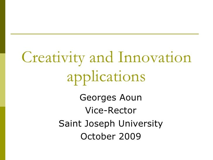 Creativity and Innovation applications Georges Aoun Vice-Rector Saint Joseph University October 2009