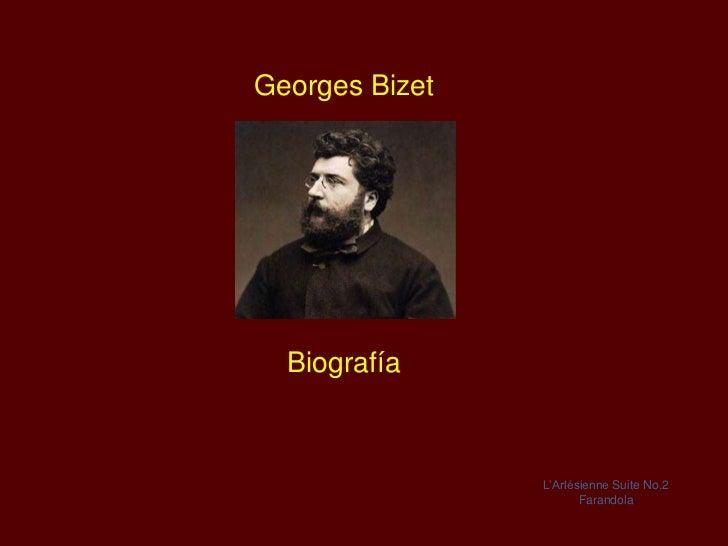 Georges Bizet  Biografía                L'Arlésienne Suite No.2                       Farandola