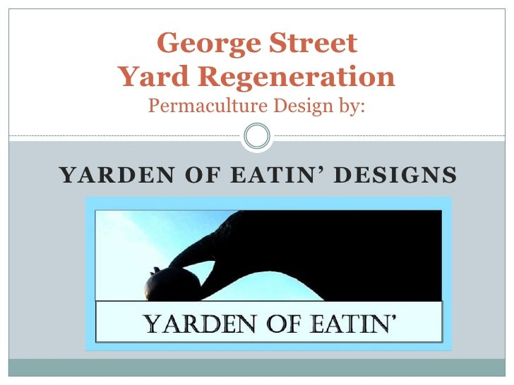 George Street Yard RegenerationPermaculture Design by:<br />Yarden of Eatin' Designs<br />