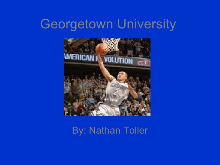 Georgetown University By: Nathan Toller