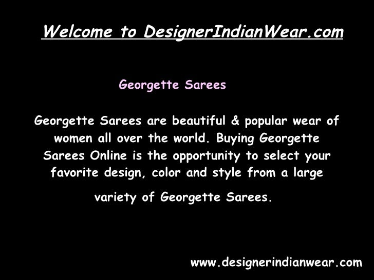 Georgette Sarees are beautiful & popular wear of women all over the world. Buying Georgette Sarees Online is the opportuni...