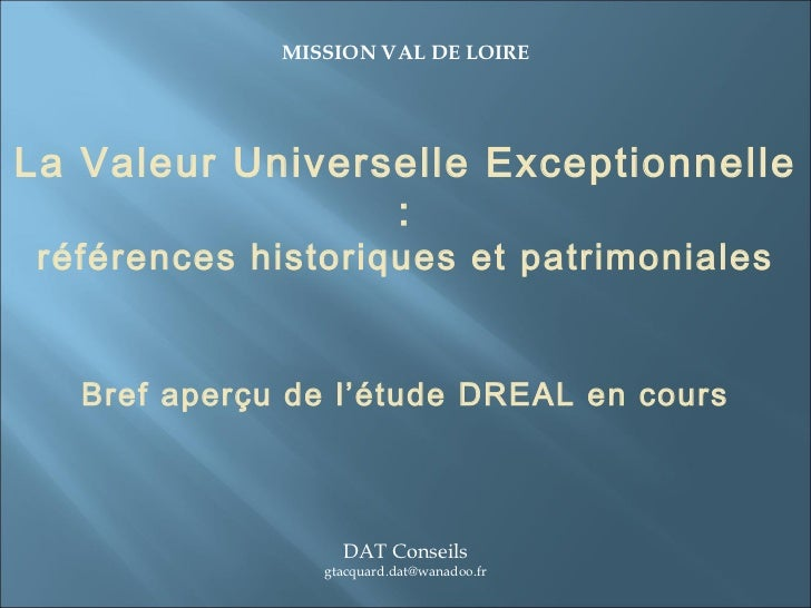 La Valeur Universelle Exceptionnelle : références historiques et patrimoniales Bref aperçu de l'étude DREAL en cours MISSI...