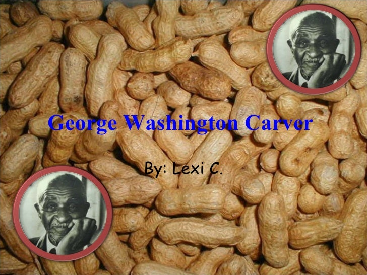 George Washington Carver By: Lexi C.