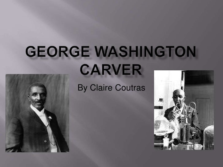 George Washington Carver<br />By Claire Coutras<br />