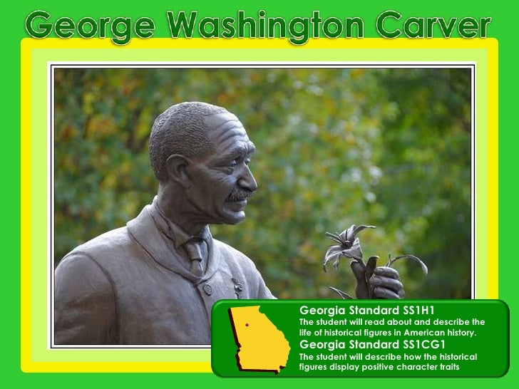 George Washington Carver<br />Georgia Standard SS1H1<br />The student will read about and describe the life of historical ...