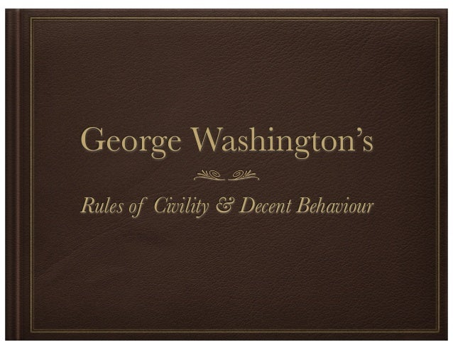 George Washington'sRules of Civility & Decent Behaviour