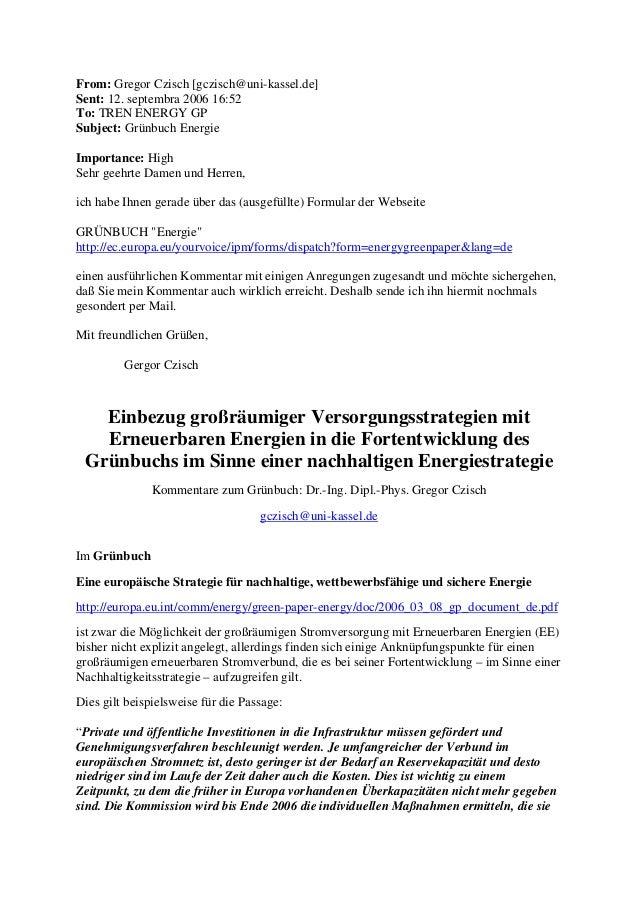 From: Gregor Czisch [gczisch@uni-kassel.de] Sent: 12. septembra 2006 16:52 To: TREN ENERGY GP Subject: Grünbuch Energie Im...