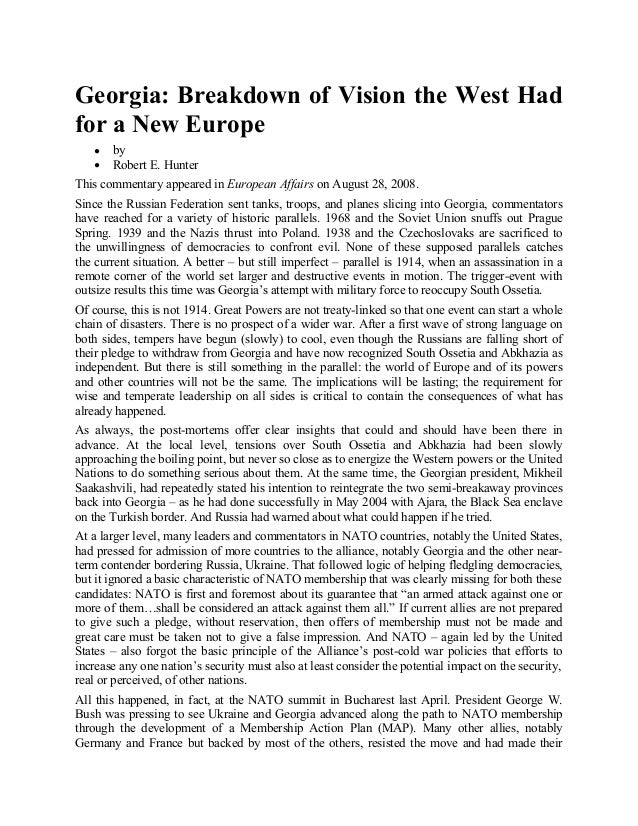 Georgia: Breakdown of Vision the West Had for a New Europe ● ●  by Robert E. Hunter  This commentary appeared in European ...