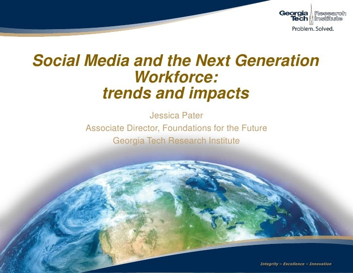 Social Media and the Next Generation Workforce:  trends and impacts<br />Jessica Pater<br />Associate Director, Foundation...
