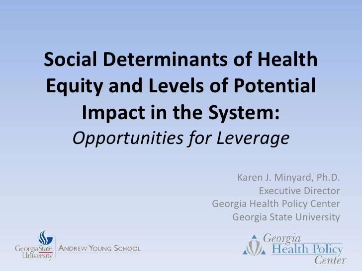 Social Determinants of Health Equity and Levels of Potential Impact in the System: Opportunities for Leverage<br />Karen J...