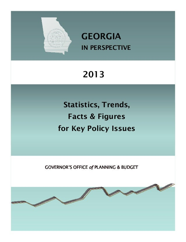 GEORGIA              IN PERSPECTIVE               2013       Statistics, Trends,         Facts & Figures     for Key Polic...
