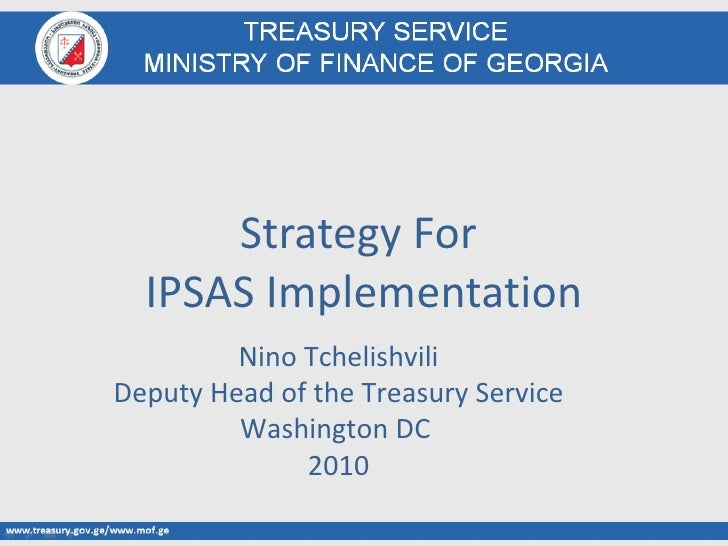 Strategy for IPSAS Implementation MICHAEL PARRY CONSULTING MINISTRY OF FINANCE GEORGIA