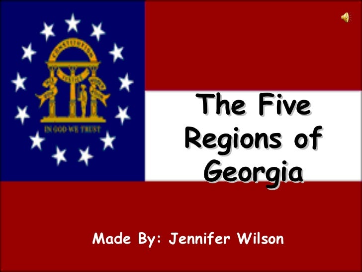 The Five Regions of Georgia Made By: Jennifer Wilson