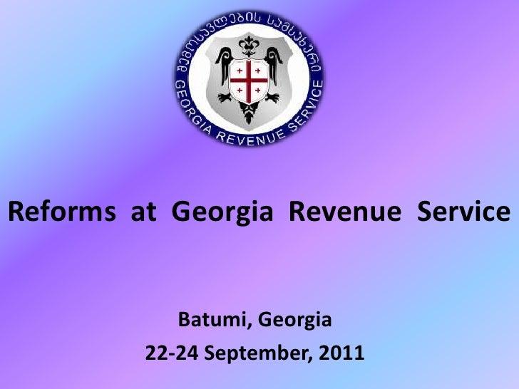 Reforms at Georgia Revenue Service            Batumi, Georgia         22-24 September, 2011