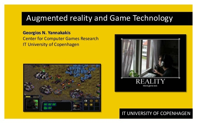 Augmented reality and Game TechnologyGeorgios N. YannakakisCenter for Computer Games ResearchIT University of Copenhagen  ...