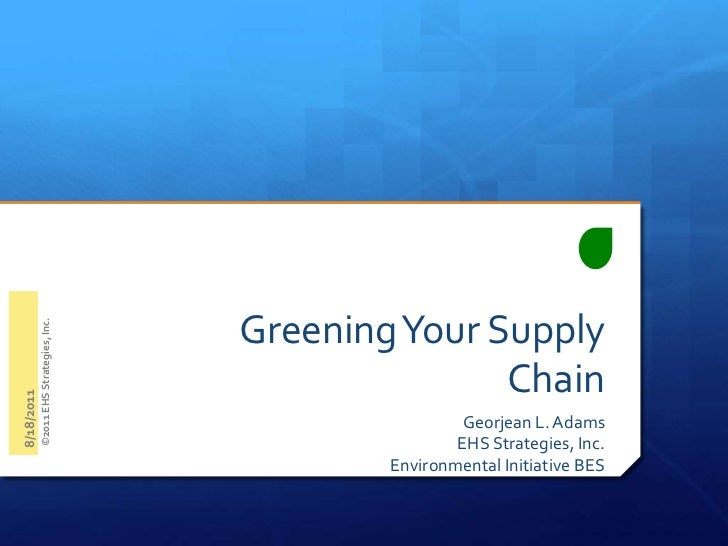Greening Your Supply Chain<br />Georjean L. Adams <br />EHS Strategies, Inc.<br />Environmental Initiative BES<br />8/18/2...