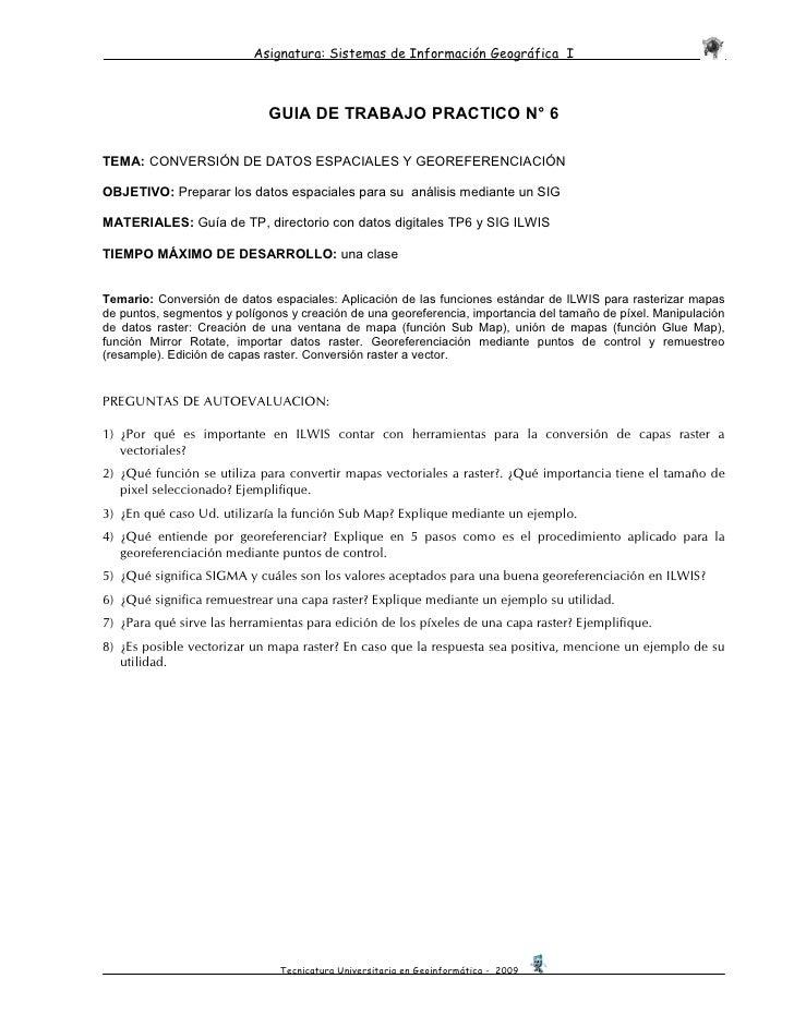 Asignatura: Sistemas de Información Geográfica I                                 GUIA DE TRABAJO PRACTICO N° 6  TEMA: CONV...