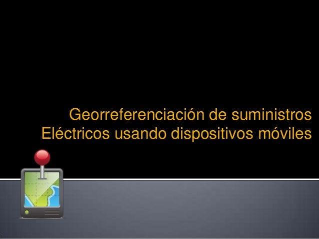 Georreferenciación de suministros Eléctricos usando dispositivos móviles