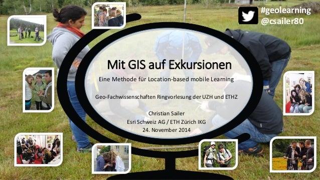 Mit GIS auf Exkursionen  Eine Methode für Location-based mobile Learning  Geo-Fachwissenschaften Ringvorlesung der UZH und...