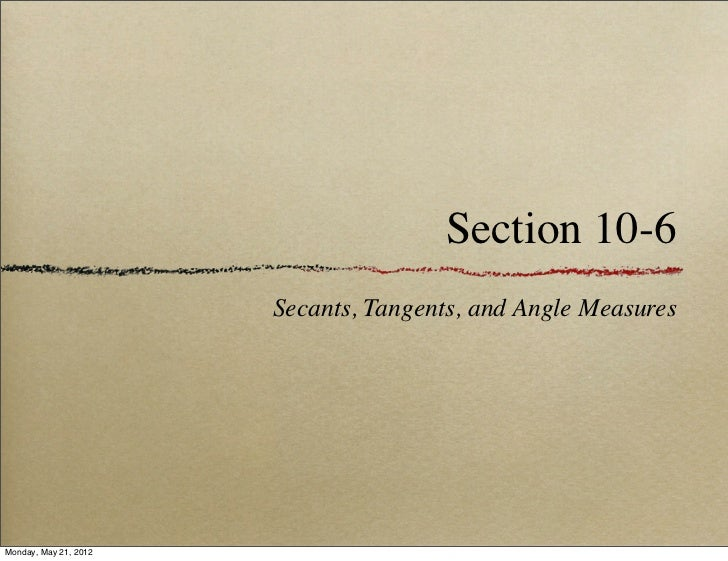 Section 10-6                       Secants, Tangents, and Angle MeasuresMonday, May 21, 2012