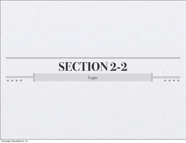 SECTION 2-2  Logic  Thursday, November 6, 14