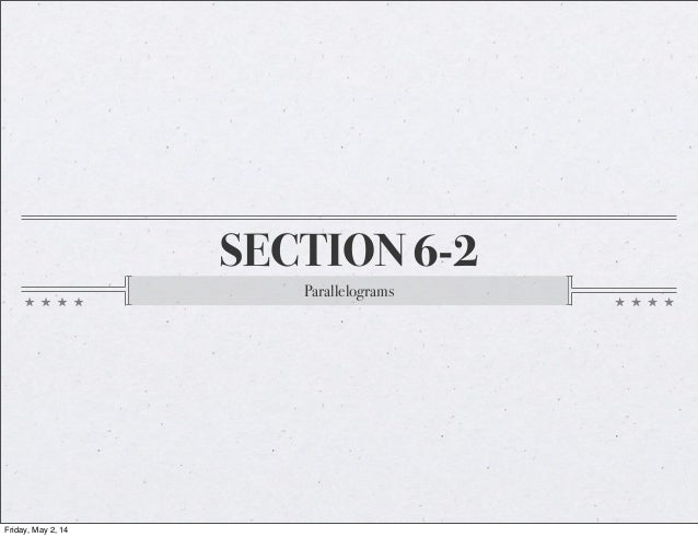 SECTION 6-2 Parallelograms Friday, May 2, 14