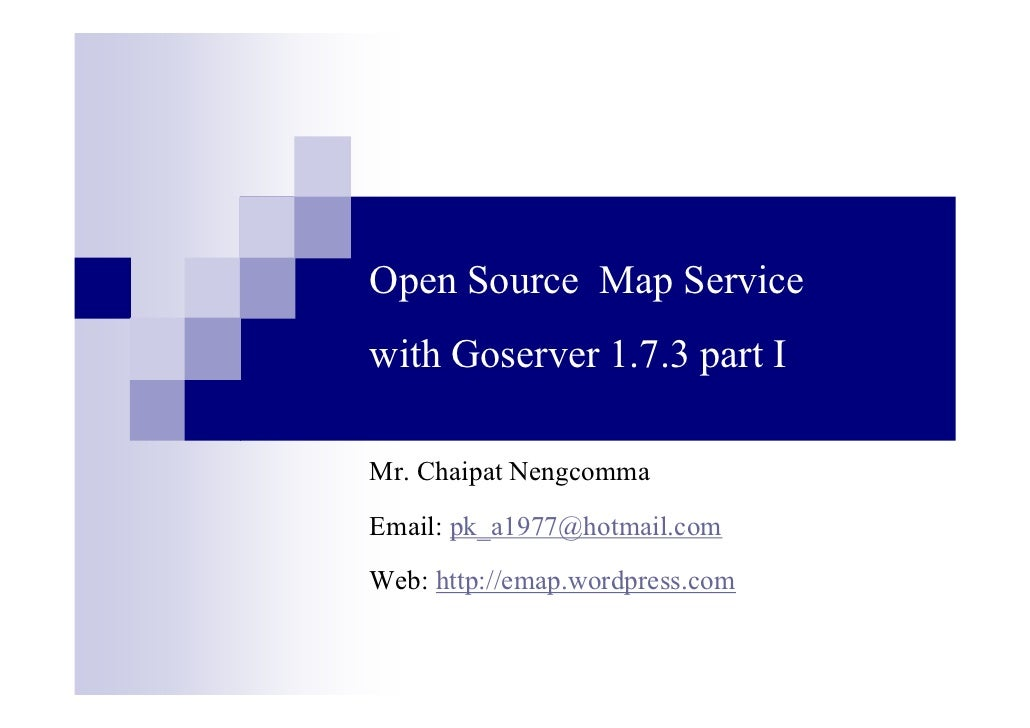Open Source Map Service with Goserver 1.7.3 part I Mr. Chaipat Nengcomma Email: pk_a1977@hotmail.com Web: http://emap.word...