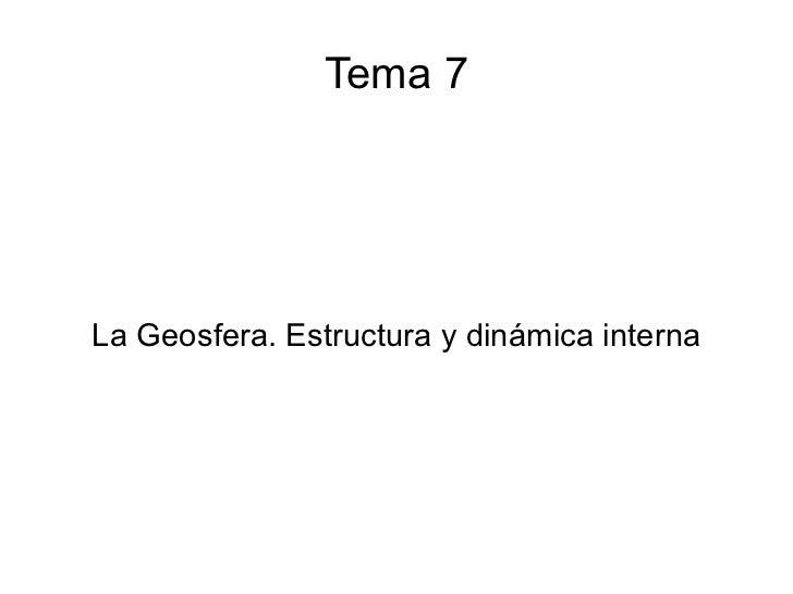 Tema 7 La Geosfera. Estructura y dinámica interna