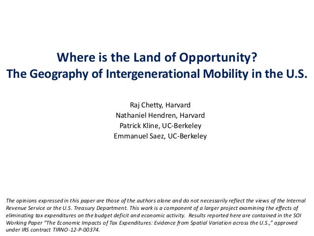 Where is the Land of Opportunity? The Geography of Intergenerational Mobility in the U.S. Raj Chetty, Harvard Nathaniel He...