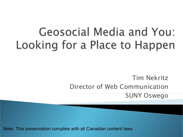 Tim Nekritz Director of Web Communication SUNY Oswego Note: This presentation complies with all Canadian content laws