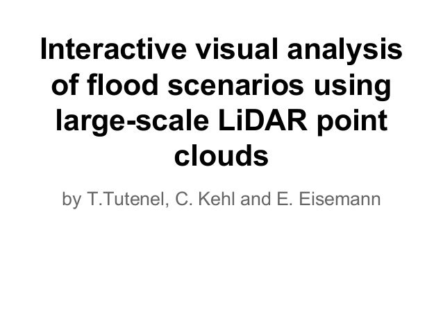 Interactive visual analysis of flood scenarios using large-scale LiDAR point clouds by T.Tutenel, C. Kehl and E. Eisemann