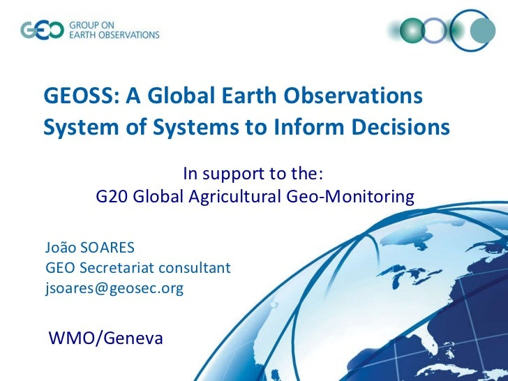 GEOSS: A Global Earth Observations System of Systems to Inform Decisions © GEO Secretariat João SOARES GEO Secretariat con...