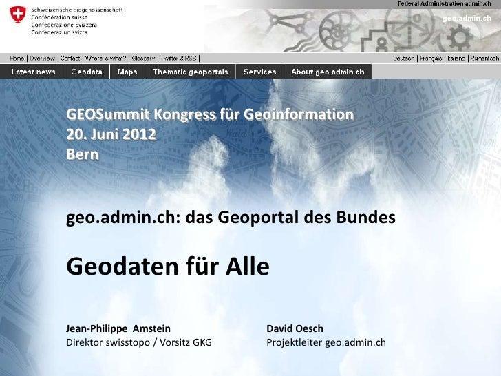 GEOSummit Kongress für Geoinformation20. Juni 2012Berngeo.admin.ch: das Geoportal des BundesGeodaten für AlleJean-Philippe...