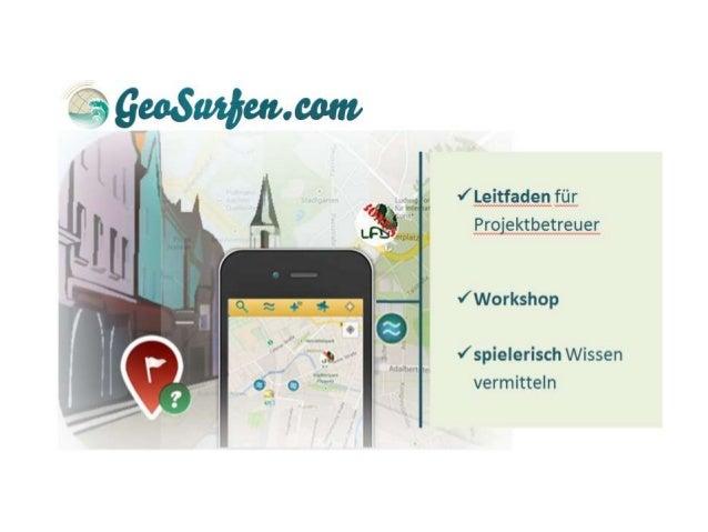 Was ist GeoSurfen? GeoSurfen ist ein ortsbezogenes Smartphone-Spiel. • mobile Spieloberfläche (App) • Webbplattform Vor Or...