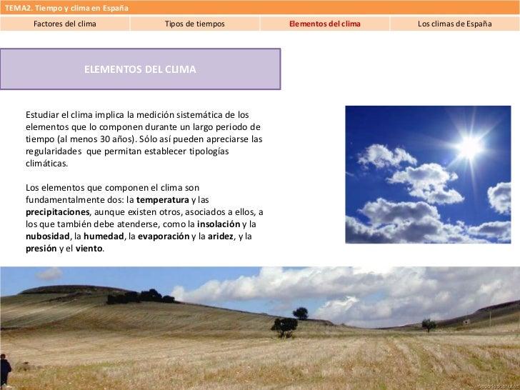 TEMA2. Tiempo y clima en España       Factores del clima              Tipos de tiempos            Elementos del clima   Lo...