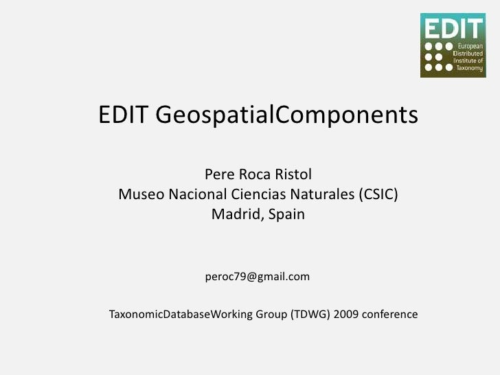EDIT GeospatialComponents              Pere Roca Ristol  Museo Nacional Ciencias Naturales (CSIC)              Madrid, Spa...