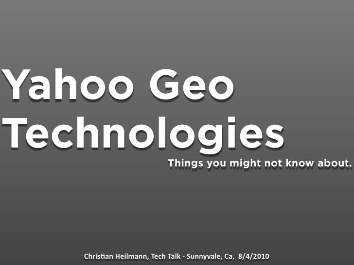 Yahoo Geo Technologies               Things you might not know about.        Chris&an Heilmann, Tech Talk ‐ Sunnyvale, Ca,...