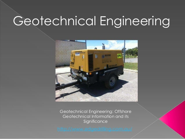 http://www.edgedrilling.com.au/ Geotechnical Engineering: Offshore Geotechnical Information and its Significance Geotechni...