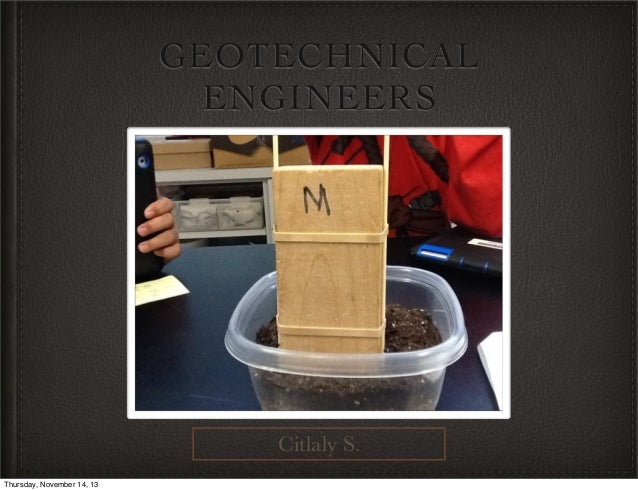 GEOTECHNICAL ENGINEERS  Citlaly S. Thursday, November 14, 13