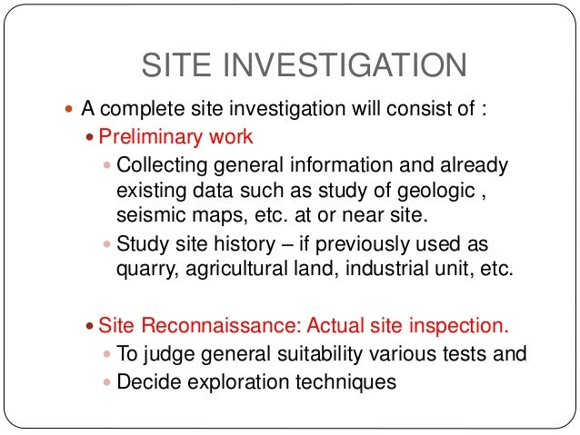 importance of site investigation The work reported in this paper has shown the benefits of carrying out a thorough geotechnical site investigation at the planning stage of any urban development, ie prior to the start of any building activity to summarise the benefits of this approach include: members of the community can be .