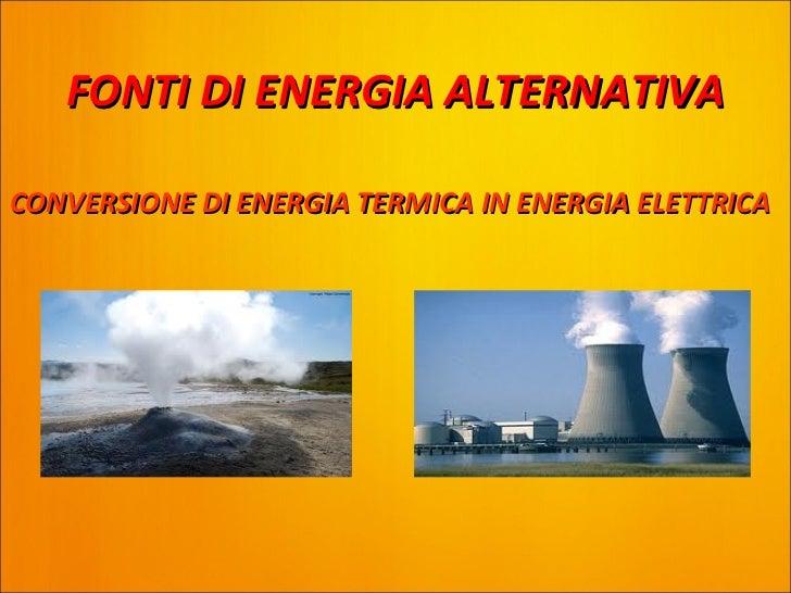 FONTI DI ENERGIA ALTERNATIVACONVERSIONE DI ENERGIA TERMICA IN ENERGIA ELETTRICA