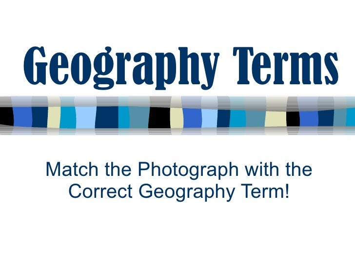 Geography Terms Match the Photograph with the Correct Geography Term!