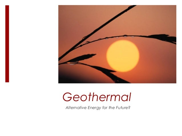 Geothermal Alternative Energy for the Future?