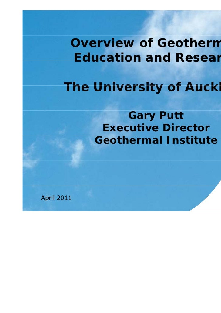 Overview of Geothermal,         Education and Research       The University of Auckland                  Gary Putt        ...