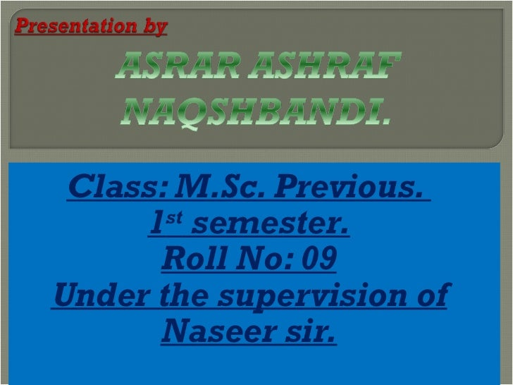 Class: M.Sc. Previous.  1 st  semester. Roll No: 09 Under the supervision of Naseer sir.