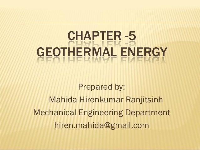 CHAPTER -5 GEOTHERMAL ENERGY Prepared by: Mahida Hirenkumar Ranjitsinh Mechanical Engineering Department hiren.mahida@gmai...